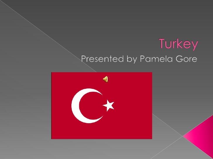 Turkey<br />Presented by Pamela Gore<br />