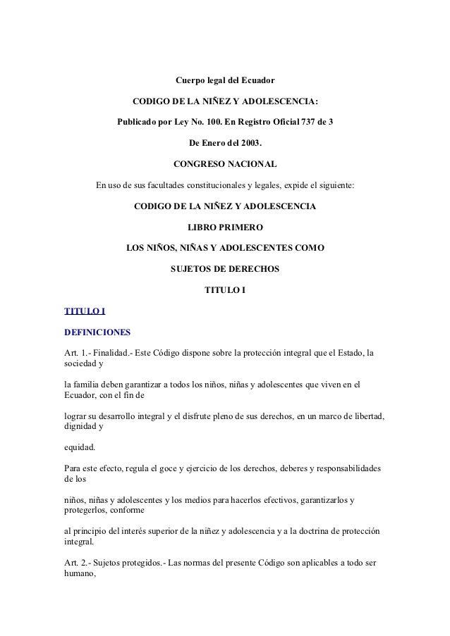Cuerpo legal del Ecuador                     CODIGO DE LA NIÑEZ Y ADOLESCENCIA:                Publicado por Ley No. 100. ...
