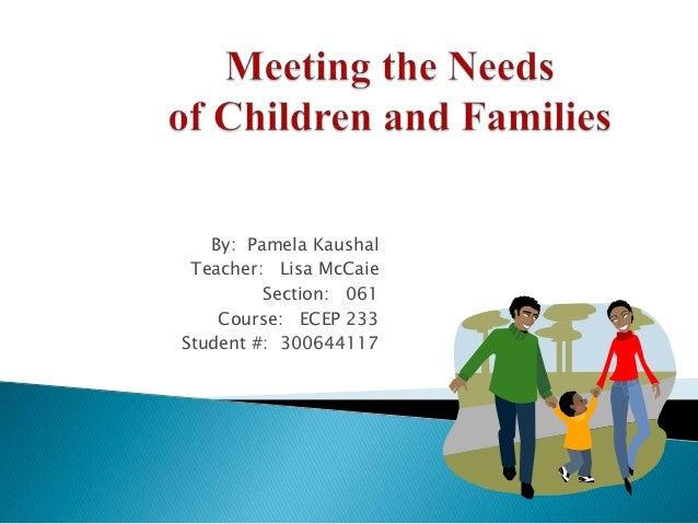 By: Pamela Kaushal Teacher: Lisa McCaie         Section: 061    Course: ECEP 233Student #: 300644117