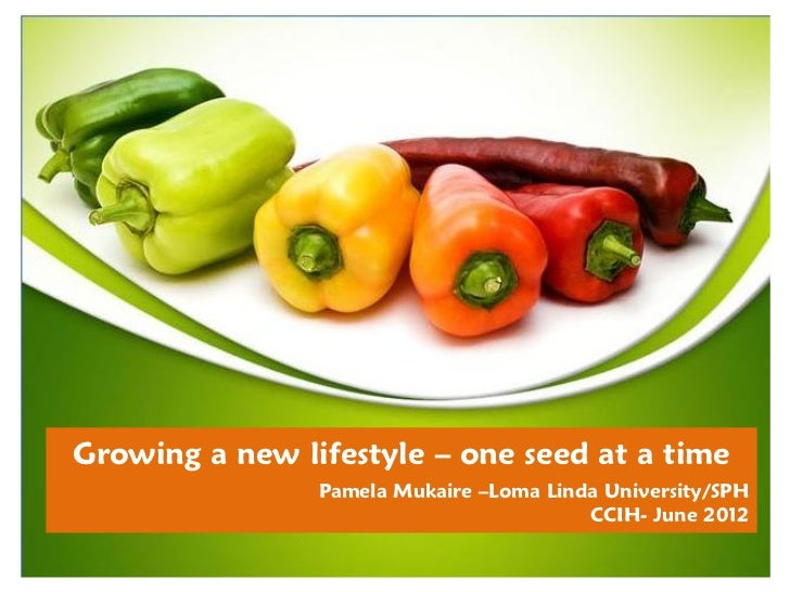 Growing a new lifestyle – one seed at a time                Pamela Mukaire –Loma Linda University/SPH                     ...