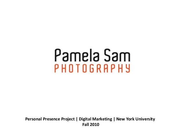 Personal Presence Project | Digital Marketing | New York University                              Fall 2010