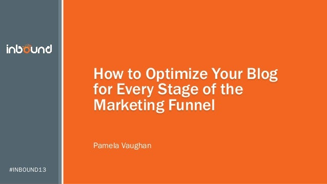 How to Optimize Your Blog for Every Stage of the Marketing Funnel Pamela Vaughan #INBOUND13