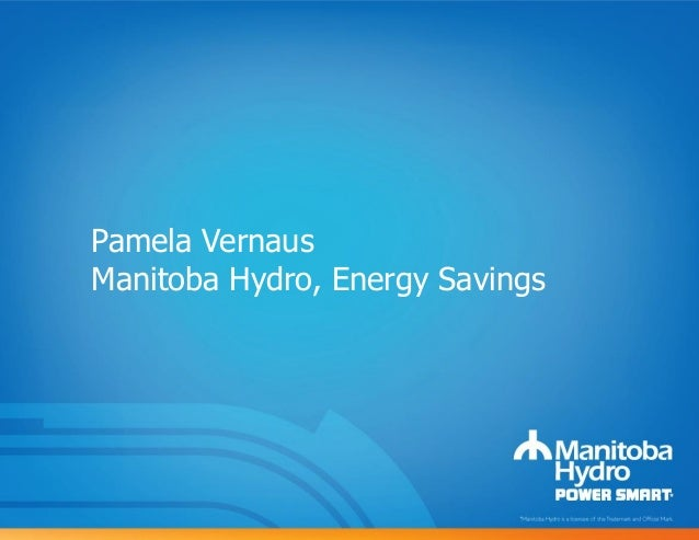 Pamela VernausManitoba Hydro, Energy Savings