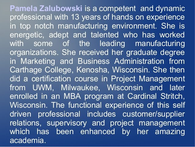 Pamela Zalubowski is a competent and dynamic professional with 13 years of hands on experience in top notch manufacturing ...