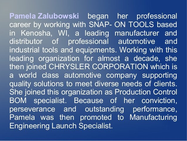 Pamela Zalubowski began her professional career by working with SNAP- ON TOOLS based in Kenosha, WI, a leading manufacture...