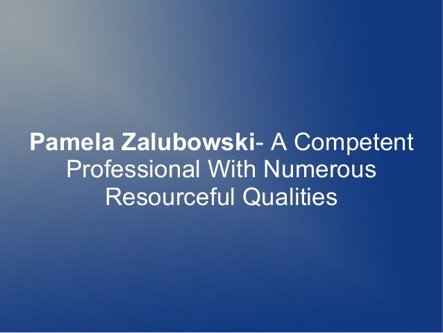 Pamela Zalubowski- A Competent Professional With Numerous Resourceful Qualities