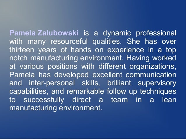 Pamela Zalubowski is a dynamic professional with many resourceful qualities. She has over thirteen years of hands on exper...