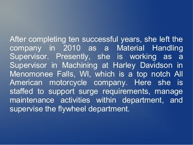 After completing ten successful years, she left the company in 2010 as a Material Handling Supervisor. Presently, she is w...