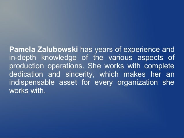 Pamela Zalubowski has years of experience and in-depth knowledge of the various aspects of production operations. She work...