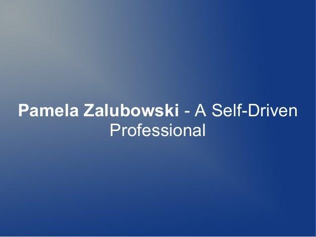 Pamela Zalubowski - A Self-Driven Professional
