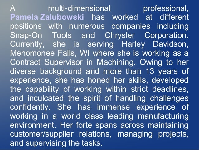 A multi-dimensional professional, Pamela Zalubowski has worked at different positions with numerous companies including Sn...