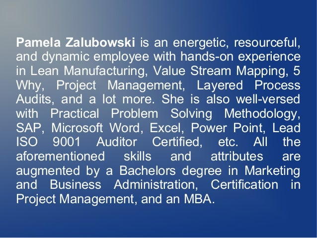 Pamela Zalubowski is an energetic, resourceful, and dynamic employee with hands-on experience in Lean Manufacturing, Value...