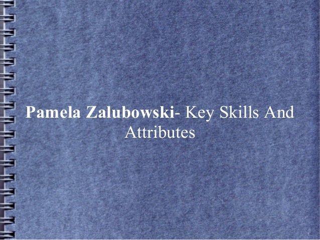 Pamela Zalubowski- Key Skills And Attributes