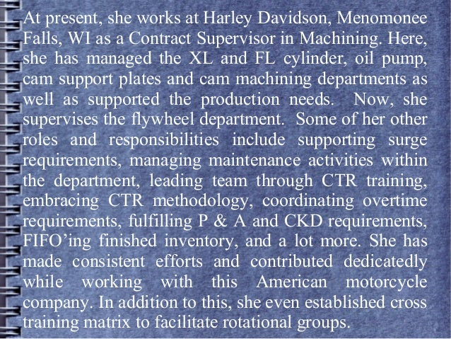 At present, she works at Harley Davidson, Menomonee Falls, WI as a Contract Supervisor in Machining. Here, she has managed...