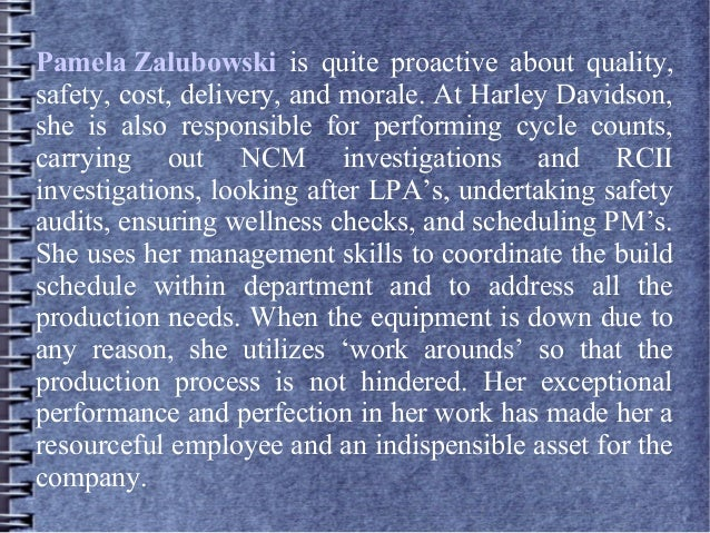 Pamela Zalubowski is quite proactive about quality, safety, cost, delivery, and morale. At Harley Davidson, she is also re...