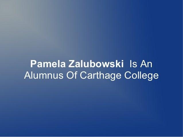 Pamela Zalubowski Is An Alumnus Of Carthage College