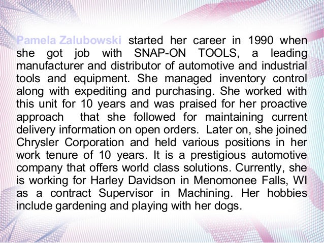 Pamela Zalubowski started her career in 1990 when she got job with SNAP-ON TOOLS, a leading manufacturer and distributor o...