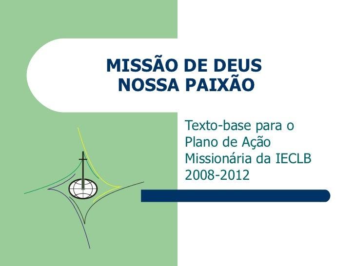 MISSÃO DE DEUS  NOSSA PAIXÃO Texto-base para o  Plano de Ação Missionária da IECLB 2008-2012