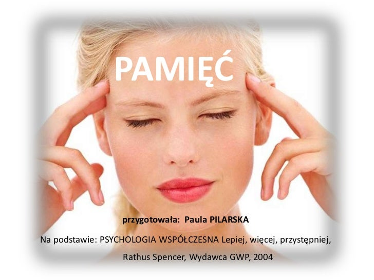 PAMIĘĆ<br />przygotowała:  Paula PILARSKA<br />Na podstawie: PSYCHOLOGIA WSPÓŁCZESNA Lepiej, więcej, przystępniej,  Rathus...