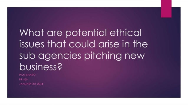 What are potential ethical issues that could arise in the sub agencies pitching new business? PAM SHARO PR 459 JANUARY 30,...