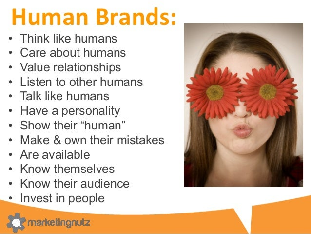 Human	   Brands:	   	    •  Think like humans •  Care about humans •  Value relationships •  Listen to other humans •  Tal...