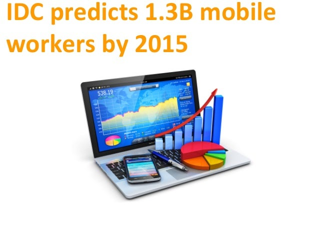 IDC	   predicts	   1.3B	   mobile	    workers	   by	   2015
