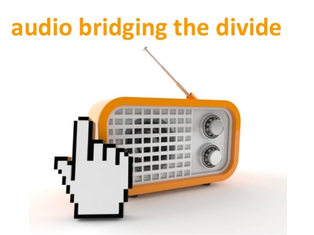 audio	   bridging	   the	   divide