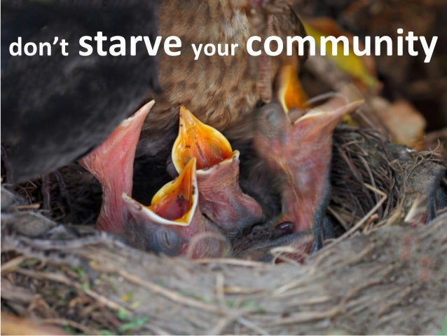 don't  starve  your  community