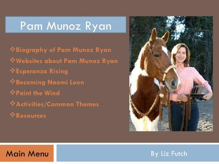 By Liz Futch Pam Munoz Ryan Main Menu <ul><li>Biography of Pam Munoz Ryan </li></ul><ul><li>Esperanza Rising </li></ul><ul...