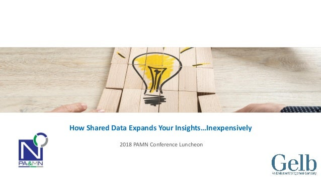 How Shared Data Expands Your Insights…Inexpensively 2018 PAMN Conference Luncheon