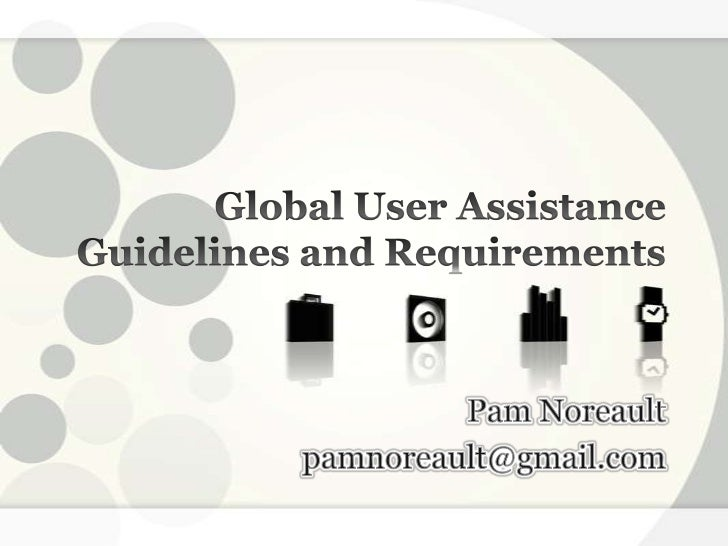 Global User Assistance Guidelines and Requirements<br />Pam Noreault<br />pamnoreault@gmail.com<br />