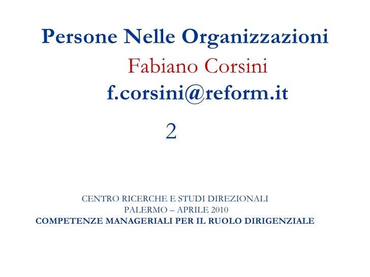 Persone Nelle Organizzazioni Fabiano Corsini [email_address] CENTRO RICERCHE E STUDI DIREZIONALI  PALERMO – APRILE 2010 CO...