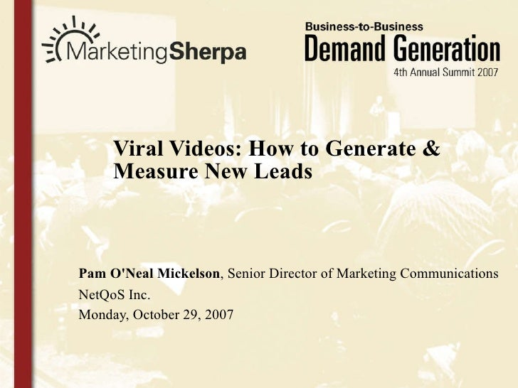 Viral Videos: How to Generate & Measure New Leads Pam O'Neal Mickelson , Senior Director of Marketing Communications NetQo...