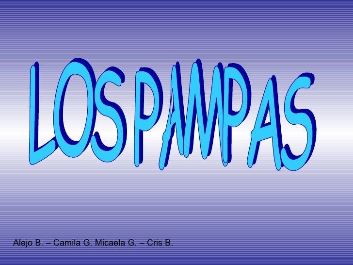 LOS PAMPAS Alejo B. – Camila G. Micaela G. – Cris B.