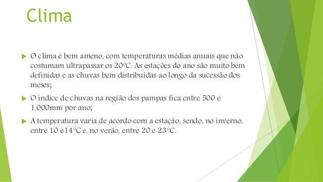 Clima  O clima é bem ameno, com temperaturas médias anuais que não costumam ultrapassar os 20ºC. As estações do ano são m...