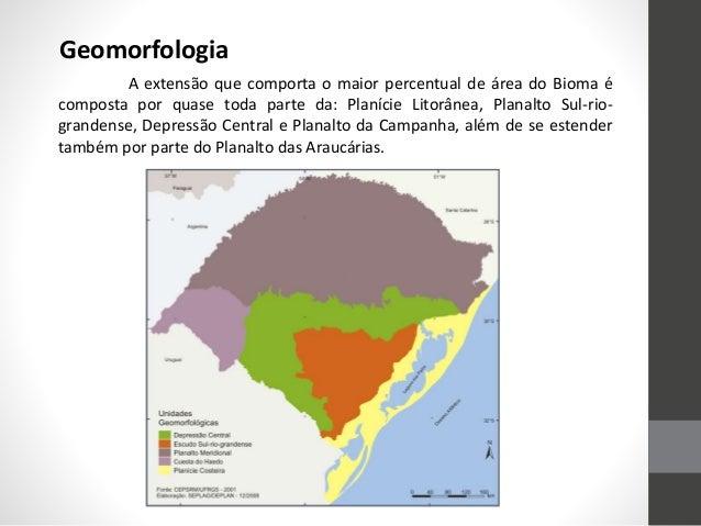 A extensão que comporta o maior percentual de área do Bioma é composta por quase toda parte da: Planície Litorânea, Planal...