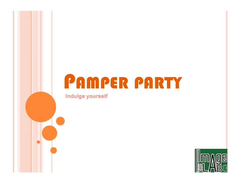 PAMPER PARTY Indulge yourself