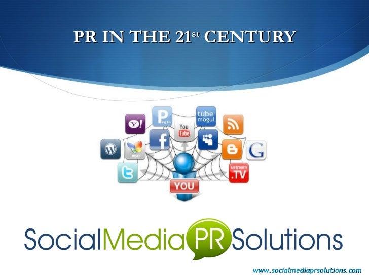 PR IN THE 21 st  CENTURY www.socialmediaprsolutions.com
