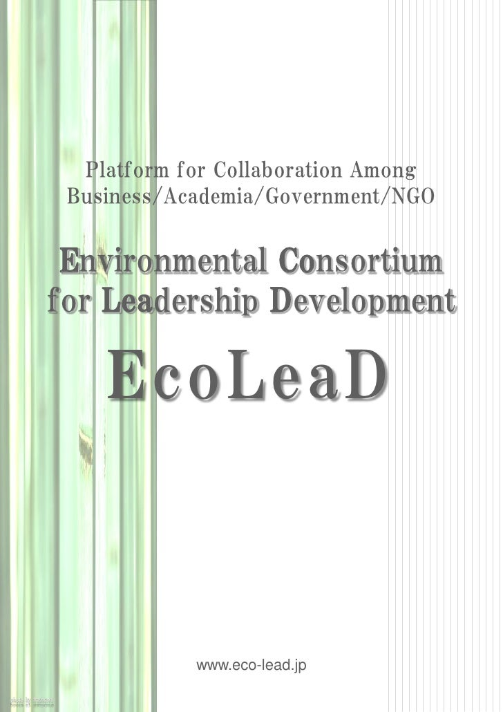 Platform for Collaboration Among Business/Academia/Government/NGO Environmental Consortiumfor Leadership Development    Ec...
