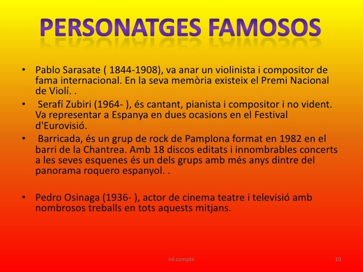 • Pablo Sarasate ( 1844-1908), va anar un violinista i compositor de   fama internacional. En la seva memòria existeix el ...