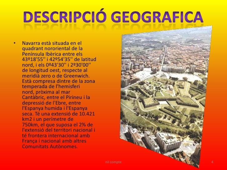 •   Navarra està situada en el     quadrant nororiental de la     Península Ibèrica entre els     43º18'55'' i 42º54'35'' ...