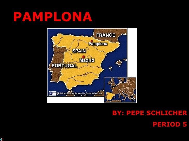 PAMPLONA                BY: PEPE SCHLICHER                     PERIOD 5