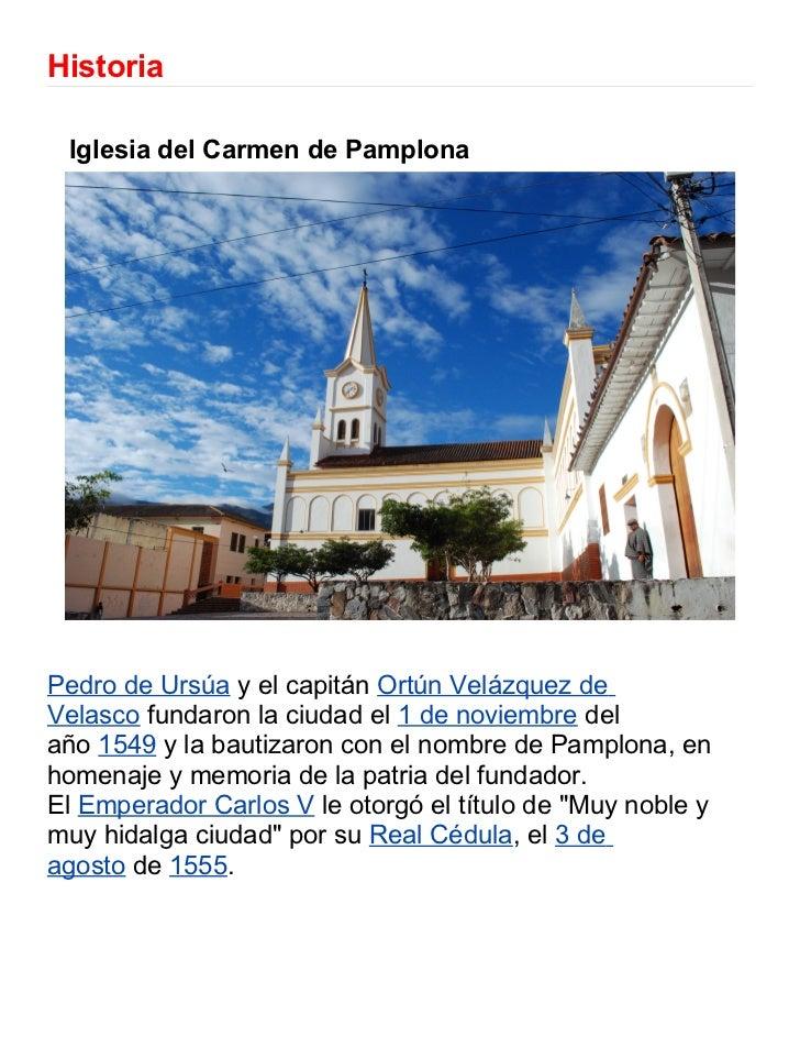 Historia Iglesia del Carmen de PamplonaPedro de Ursúa y el capitán Ortún Velázquez deVelasco fundaron la ciudad el 1 de no...