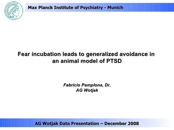 Fear incubation leads to generalized avoidance in  an animal model of PTSD AG Wotjak Data Presentation – December 2008 Fab...