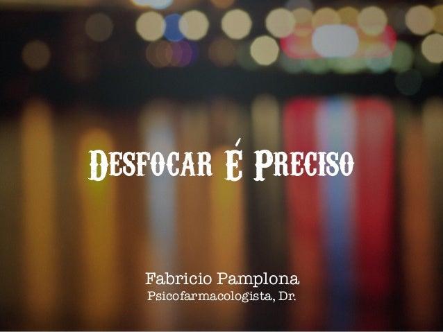 Desfocar E Preciso Fabricio Pamplona Psicofarmacologista, Dr.