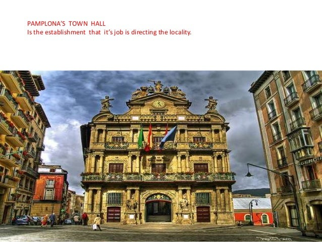 PAMPLONA'S TOWN HALL Is the establishment that it's job is directing the locality.