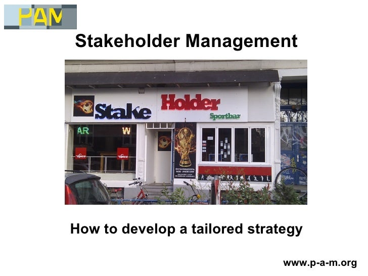 Stakeholder ManagementHow to develop a tailored strategy                               www.p-a-m.org
