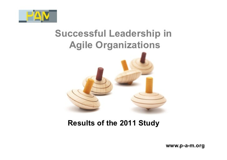 Successful Leadership in  Agile Organizations  Results of the 2011 Study                              www.p-a-m.org