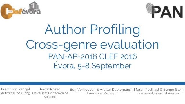 Author Profiling Cross-genre evaluation PAN-AP-2016 CLEF 2016 Évora, 5-8 September Francisco Rangel Autoritas Consulting P...
