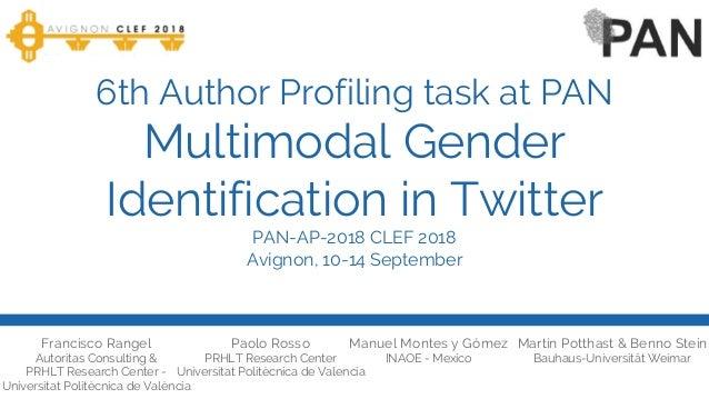 6th Author Profiling task at PAN Multimodal Gender Identification in Twitter PAN-AP-2018 CLEF 2018 Avignon, 10-14 Septembe...